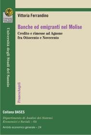 Banche ed emigranti nel Molise. Credito e rimesse ad Agnone fra Ottocento e Novecento - copertina