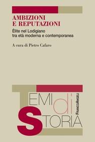 Ambizioni e reputazioni. Élite nel Lodigiano tra età moderna e contemporanea - copertina