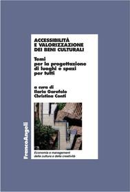 Accessibilità e valorizzazione dei beni culturali. Temi per la progettazione di luoghi e spazi per tutti - copertina