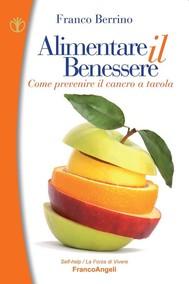 Alimentare il benessere. Come prevenire il cancro a tavola - copertina