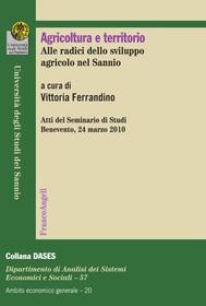 Agricoltura e territorio. Alle radici dello sviluppo agricolo nel Sannio. Atti del Seminario di Studi Benevento, 24 marzo 2010 - copertina