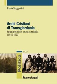 Arabi Cristiani di Transgiordania. Spazi politici e cultura tribale (1841-1922) - copertina