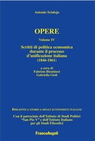 Antonio Scialoja. Opere. Volume IV. Scritti di politica economica durante il processo d'unificazione italiana (1846-1861). - copertina