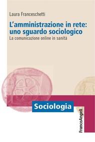 L'amministrazione in rete: uno sguardo sociologico. La comunicazione online in sanità - copertina
