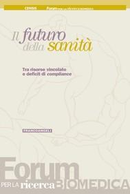 Il futuro della sanità. Tra risorse vincolate e deficit di compliance - copertina