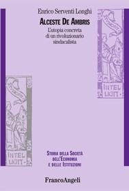 Alceste De Ambris. L'utopia concreta di un rivoluzionario sindacalista - copertina