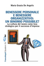 Benessere personale e benessere organizzativo: un binomio possibile? La cultura del lavoro come leva strategica per il successo d'impresa - copertina