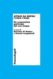 Attilio da Empoli (1904-1948). Un economista partecipe del suo tempo - copertina