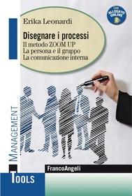 Disegnare i processi. Il metodo Zoom Up. La persona e il gruppo. La comunicazione interna - copertina