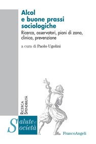 Alcol e buone prassi sociologiche. Ricerca, osservatori, piani di zona, clinica, prevenzione - copertina