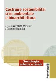 Costruire sostenibilità: crisi ambientale e bioarchitettura - copertina