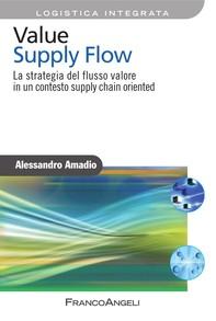 Value Supply Flow. La strategia del flusso valore in un contesto supply chain oriented - Librerie.coop