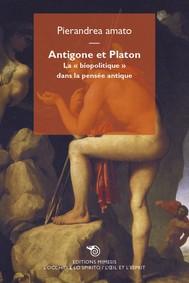 Antigone et Platon. La « biopolitique » dans la pensée antique - copertina