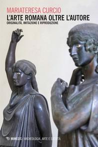 L'arte romana oltre l'autore - Librerie.coop