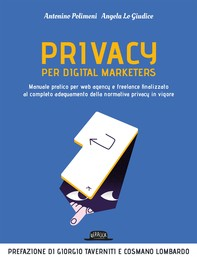 Privacy per digital marketers. Manuale pratico per web agency e freelance finalizzato al completo adeguamento alla normativa privacy in vigore - Librerie.coop