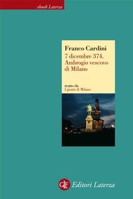7 dicembre 374. Ambrogio vescovo di Milano - copertina
