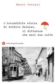L'incredibile storia di António Salazar, il dittatore che morì due volte - Librerie.coop