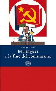 Berlinguer e la fine del comunismo - copertina