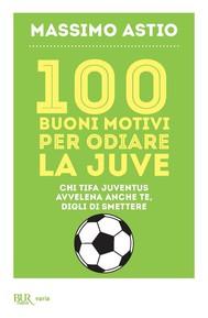 100 buoni motivi per odiare la Juve - copertina