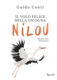 Il volo felice della cicogna Nilou - Librerie.coop