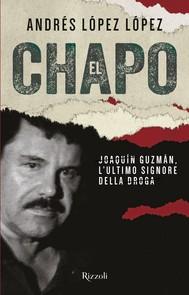 El Chapo. Joaquín Guzmán, l'ultimo signore della droga - copertina
