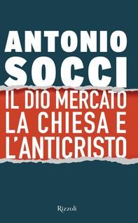 Il dio Mercato la Chiesa e l'Anticristo - Librerie.coop
