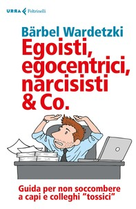Egoisti, egocentrici, narcisisti & Co. - Librerie.coop