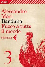 Banduna - 3. Fuoco a tutto il mondo - copertina