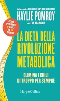 La dieta della rivoluzione metabolica: Elimina i chili di troppo per sempre - Librerie.coop