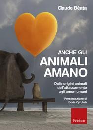 Anche gli animali amano. Dalle origini animali dell'attaccamento agli amori umani - copertina