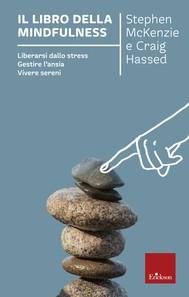 Il libro della mindfulness. Liberarsi dallo stress, gestire l'ansia, vivere sereni - copertina