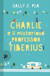 Charlie e il misterioso professor Tiberius - Librerie.coop