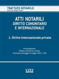 ATTI NOTARILI NEL DIRITTO COMUNITARIO E INTERNAZIONALE - Volume 1 - copertina