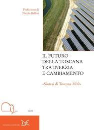 Il futuro della Toscana tra inerzia e cambiamento - copertina