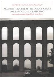 Architettura del Settecento a Napoli. Dal barocco al classicismo - copertina