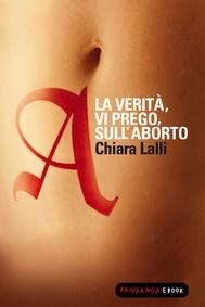 A. La verità vi prego sull'aborto - copertina