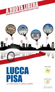Lucca-Pisa. Le città d'arte in sedia e rotelle - copertina