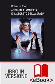 Antonio, Fiammetta e il segreto della spada - copertina