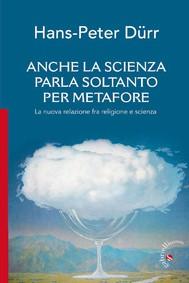 Anche la scienza parla soltanto per metafore - copertina