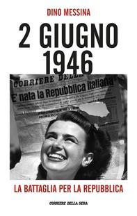 2 giugno 1946. La battaglia per la Repubblica - Librerie.coop
