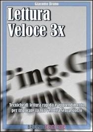 LETTURA VELOCE 3X. Tecniche di Lettura Rapida, Memoria e Memorizzazione, Apprendimento per Triplicare la Tua Velocità. - copertina