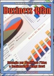 Business Plan. Strategie per Pianificare l'Idea e Realizzarla in Tempi Brevi. (Ebook Italiano - Anteprima Gratis) - copertina