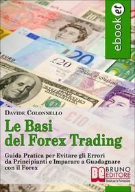 Le Basi del Forex Trading. Guida Pratica per Evitare gli Errori da Principianti e Imparare a Guadagnare con il Forex. (Ebook Ita - Librerie.coop