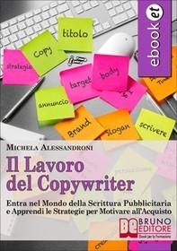 Il Lavoro del Copywriter. Entra nel Mondo della Scrittura Pubblicitaria e Apprendi le Strategie per Motivare all'Acquisto. (Eboo - Librerie.coop