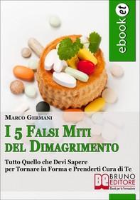 I 5 Falsi Miti del Dimagrimento. Tutto Quello che Devi Sapere per Tornare in Forma e Prenderti Cura di Te. (Ebook Italiano - Ant - Librerie.coop