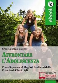 Affrontare l'Adolescenza. Come Superare al Meglio i Problemi della Crescita dei Tuoi Figli. (Ebook Italiano - Anteprima Gratis) - copertina