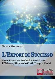 L'Export di Successo. Come Esportare Prodotti e Servizi con Efficienza, Riducendo Costi, Tempi e Rischi. (Ebook Italiano - Anteprima Gratis) - copertina