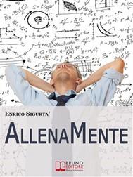 AllenaMente. Come Allenare la Tua Mente per Incrementare il Tuo Q.I. e Sfruttare al Meglio il Tuo Potenziale Mentale. (Ebook Italiano - Anteprima Gratis) - copertina