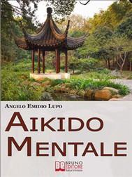 Aikido mentale. Come Gestire le Emozioni e Difendersi dalle Persone Negative. (Ebook Italiano - Anteprima Gratis) - copertina