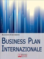 Business Plan Internazionale. Come Redigere un Piano Strategico per Portare l'Azienda sui Mercati Esteri. (Ebook Italiano - Anteprima Gratis) - copertina